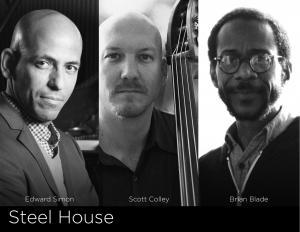 Steel House: Edward Simon, Scott Colley & Brian Blade